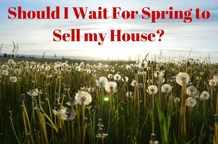 Should you Wait for Spring to Sell Your House?