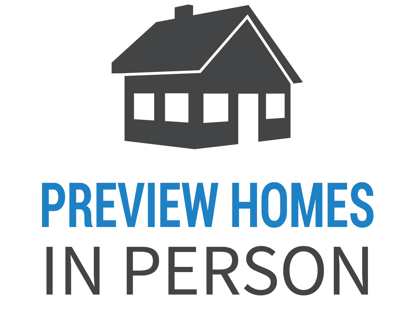 Preview Homes in Person