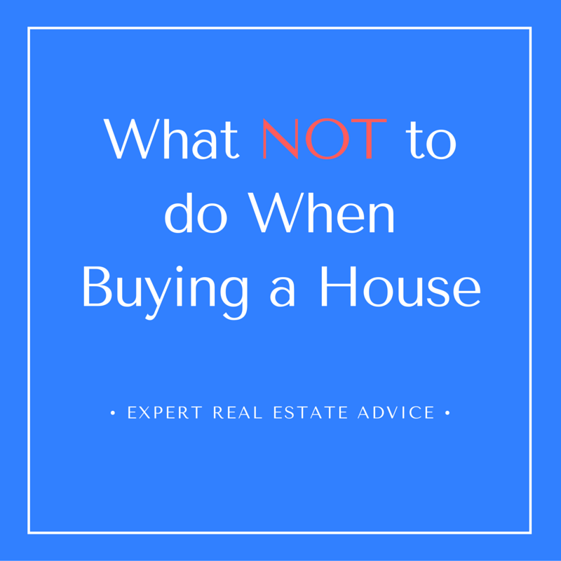 What Not to do When Buying a House