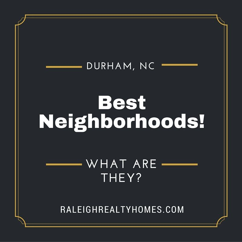 Neighborhoods in Durham, NC - What are the best?
